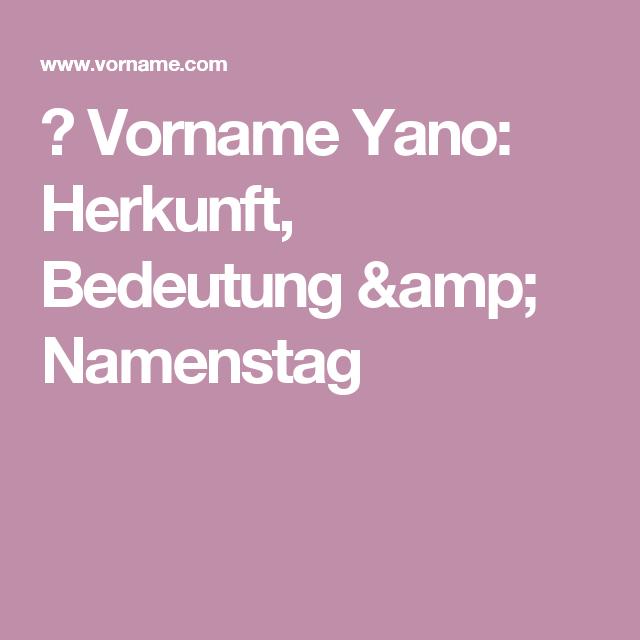 ▷ Vorname Yano: Herkunft, Bedeutung & Namenstag