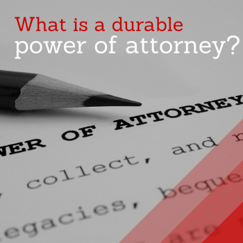 Learn The Benefits Of Having A Durable Power Of Attorney  How To