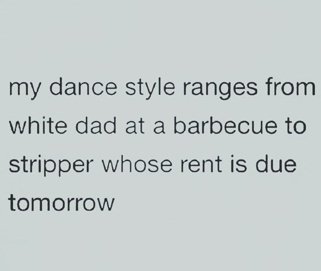 Rent Quotes My Dance Style Ranges From White Dad At A Barbeque To Stripper