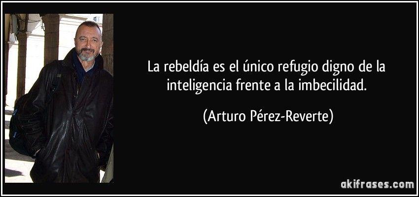La Rebeldía Es El único Refugio Digno De La Inteligencia
