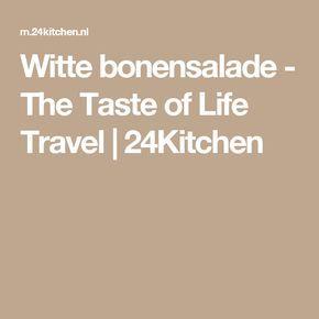 Witte bonensalade - The Taste of Life Travel | 24Kitchen