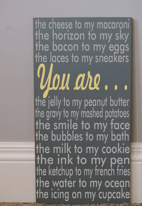 You are ... what a better way to tell the one you love...take this idea and make it your own. I am going to!