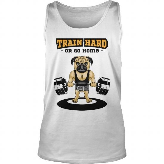 Cool Funny Cute Pug Train Hard Or Go Home Hoodie T-Shirts The