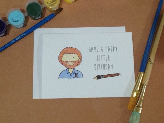 Bob Ross Have A Happy Little Birthday By Wordcraftstudios On Etsy Bob Ross Birthday Birthday Greetings For Dad Funny Birthday Cards