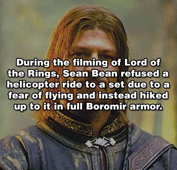 Sean Bean in LOTR > Forget his fear of helicopters,  he's obviously not afraid of heights!  He is awesome.