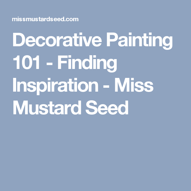Decorative Painting 101 - Finding Inspiration - Miss Mustard Seed