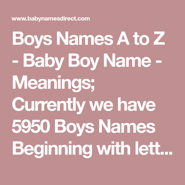 Boys Names A To Z Baby Boy Name Meanings Currently We Have 5950