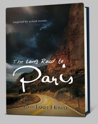 The Long Road to Paris, a novel by Ed and Janet Howle. See website: www.thelongroadtoparis.com