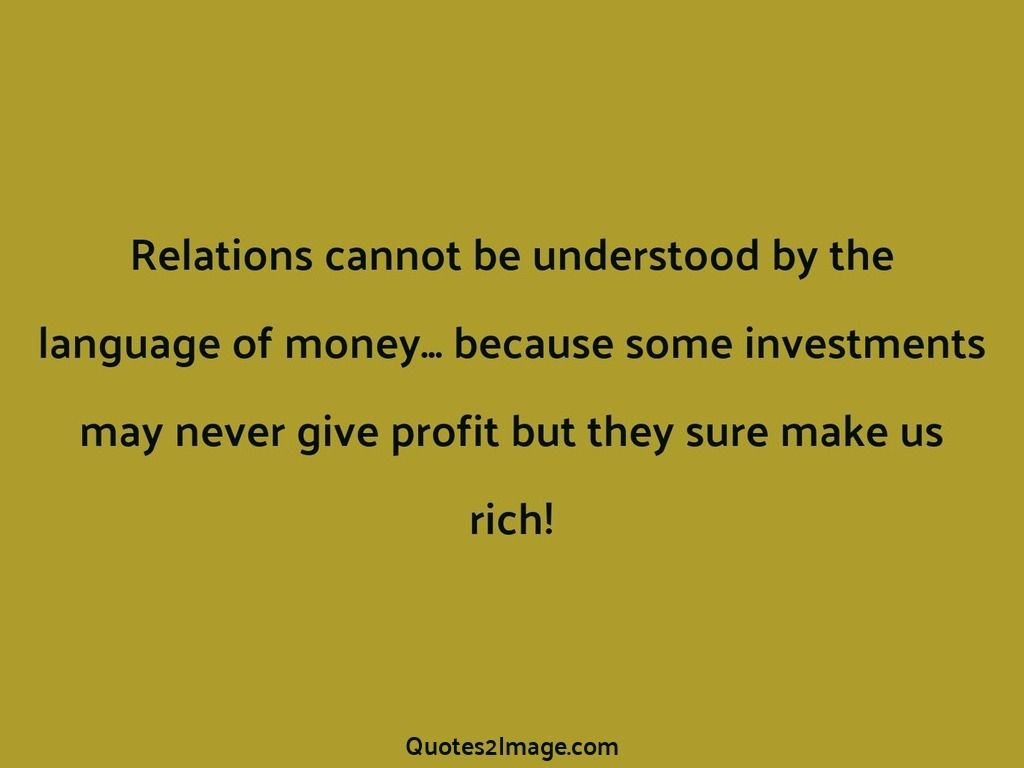 Relations Cannot Be Understood By The Language Of Money
