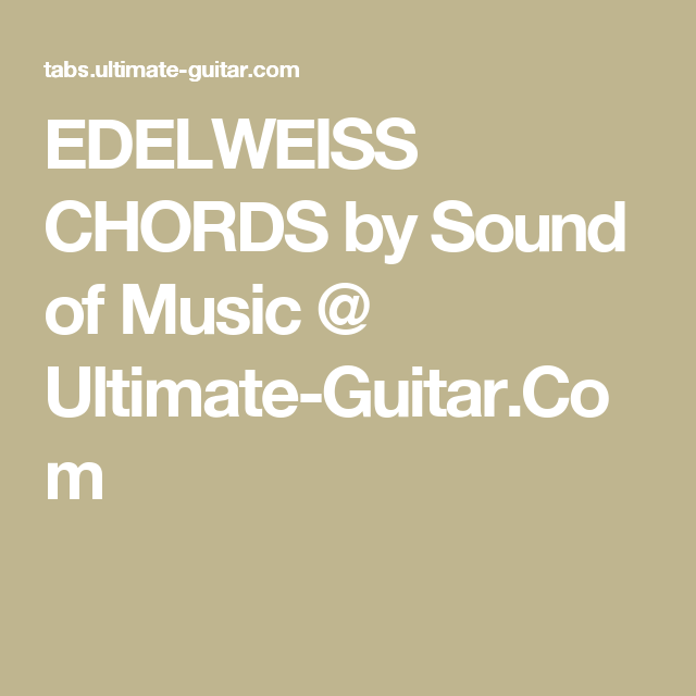 EDELWEISS CHORDS by Sound of Music @ Ultimate-Guitar.Com | chords ...