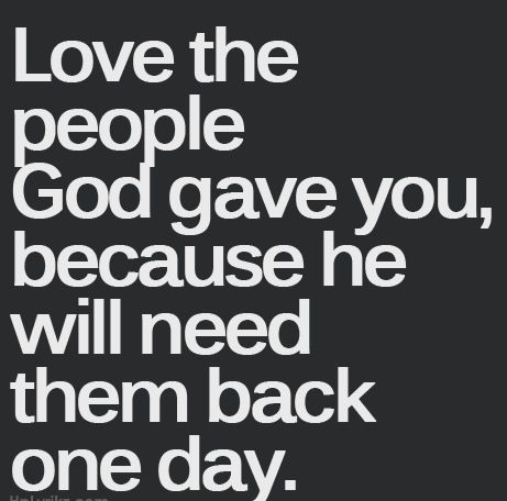 Love Everyone God Will Need Them Back God Quotes And Sayings