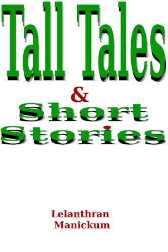 Tall Tales and Short Stories by Lelanthran Manickum, http://www.amazon.com/dp/B00GGL850Y/ref=cm_sw_r_pi_dp_5bnHsb1WFXFR6