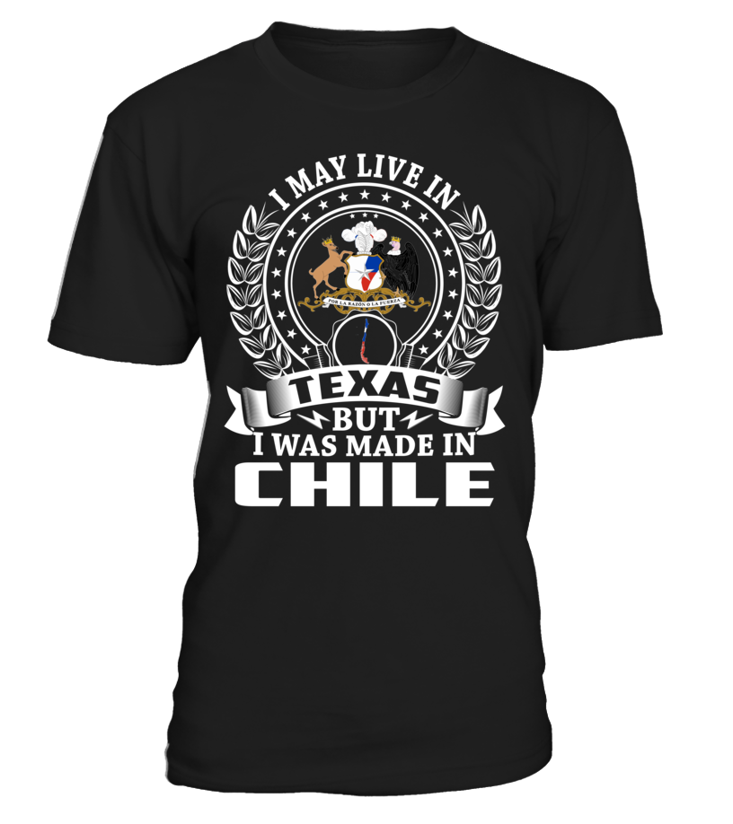 I May Live in Texas But I Was Made in Chile #Chile