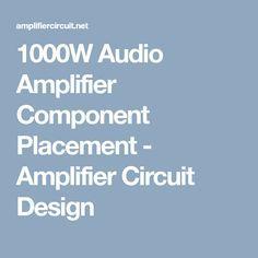 1000W Audio Amplifier Component Placement - Amplifier Circuit Design