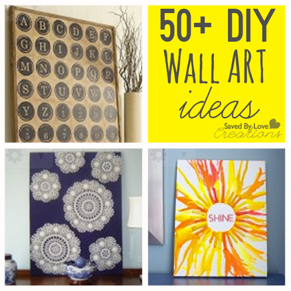 Over 50 Easy Wall Art DIY Ideas You Can savedbylovecreations.com ...