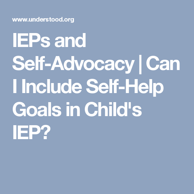 IEPs and Self-Advocacy | Can I Include Self-Help Goals in Child's IEP?