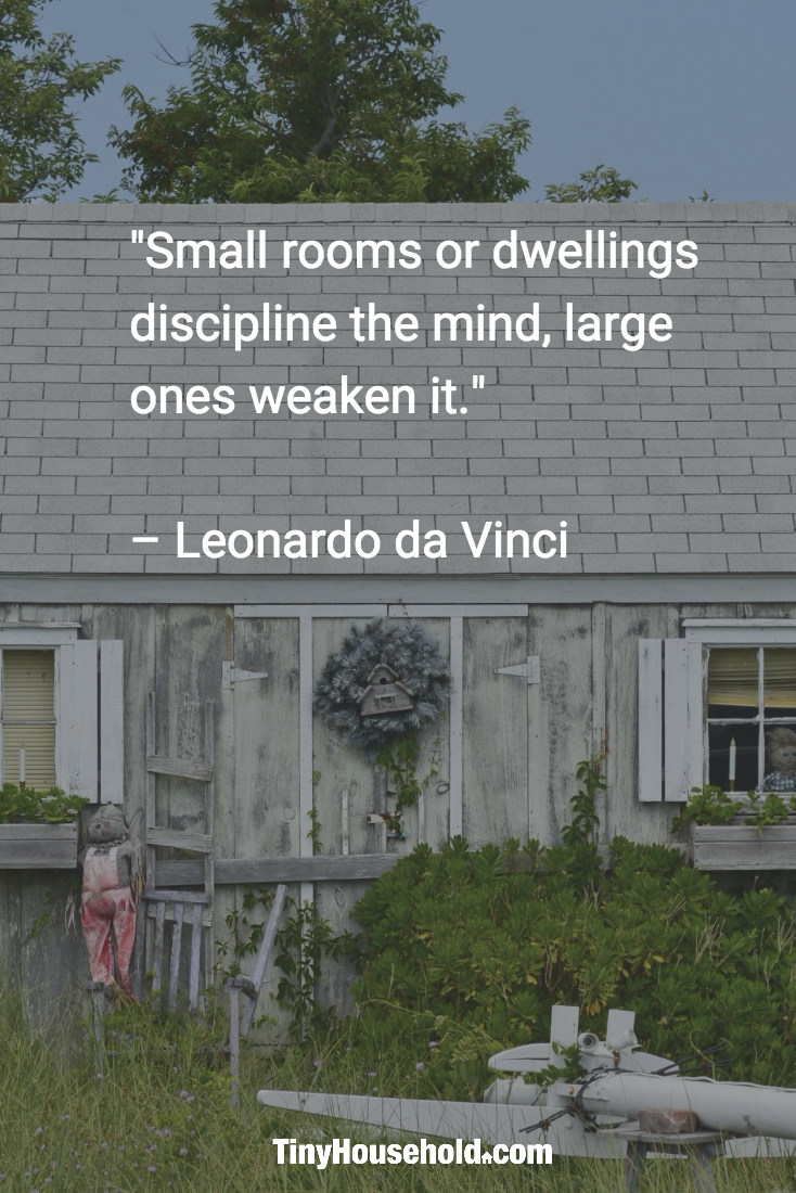 Tiny house quote small rooms or dwellings discipline the mind large ones weaken