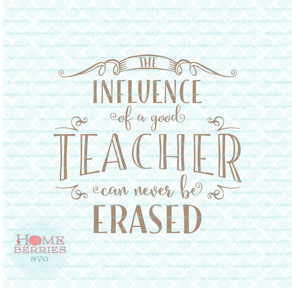 The Influence Of A Good Teacher Can Never Be Erased Teacher