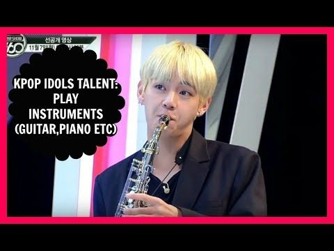 Kpop Idols Talent Playing Instruments Guitar Piano Drums Etc Exo Bts