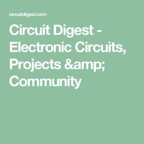 Circuit Digest - Electronic Circuits, Projects & Community