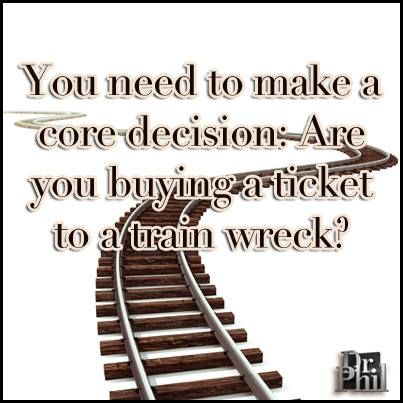 Trainwreck Quotes Brilliant You Need To Make A Decision Are You Buying A Ticket Or A Train .