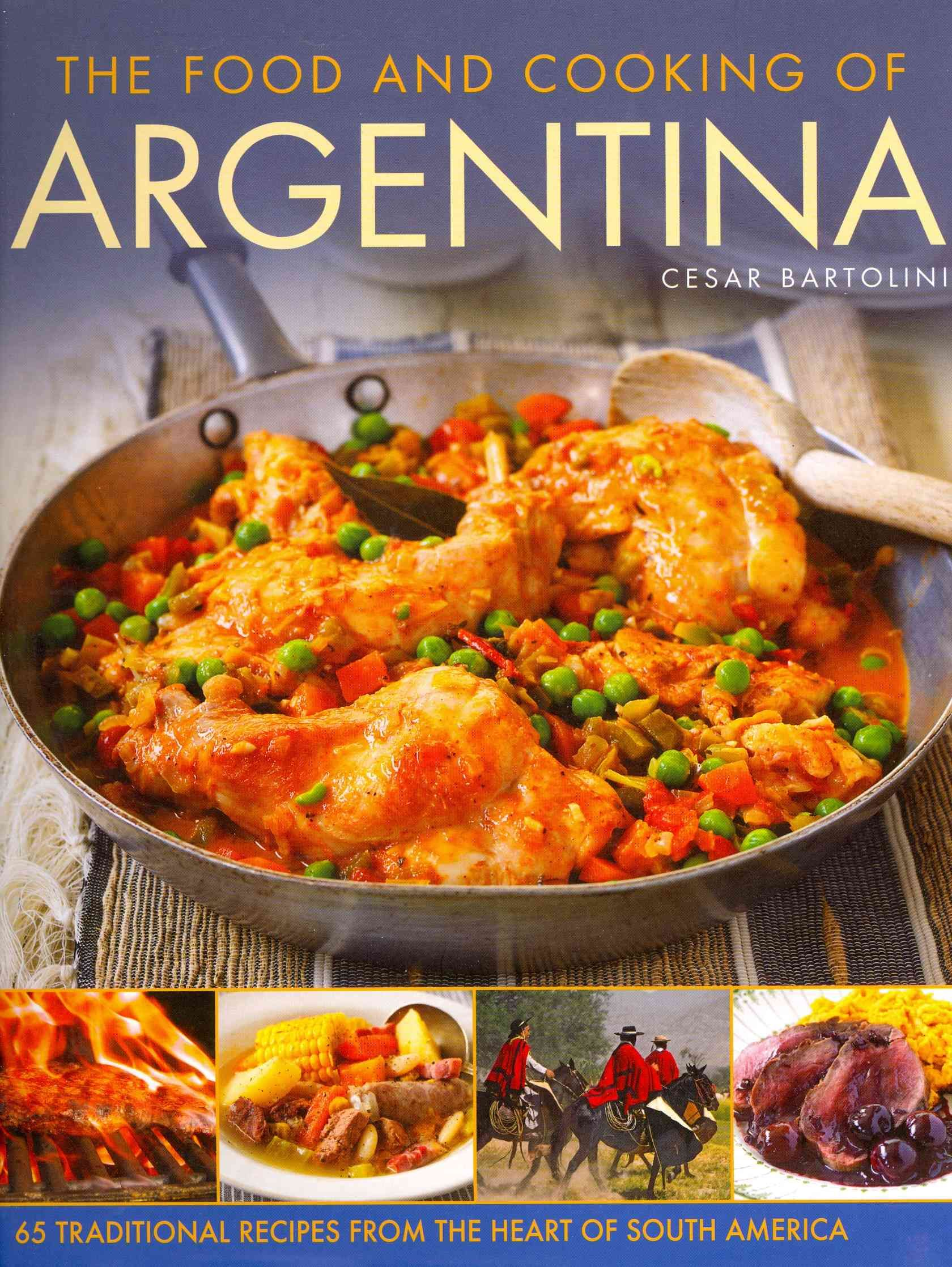 The food and cooking of argentina 65 traditional recipes from the the food and cooking of argentina 65 traditional recipes from the heart of south america forumfinder Gallery