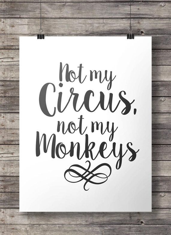 Not My Circus Not My Monkeys Meme : circus, monkeys, Circus,, Monkeys, Printable, INSTANT, DOWNLOAD, Digital, Poster, Graphic, Typography