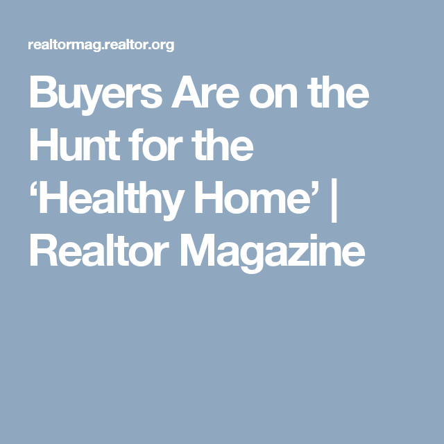Buyers Are on the Hunt for the 'Healthy Home'   Realtor Magazine