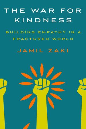 The War For Kindness By Jamil Zaki 9780451499257 Penguinrandomhouse Com Books Book Recommendations Download Books Empathy