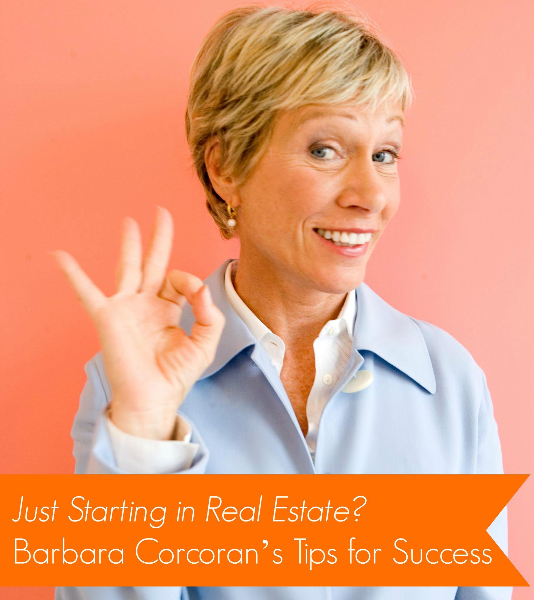 Just Starting In Real Estate Barbara Corcoran S Tips For Success Real Estate Tips Real Estate Advice Barbara Corcoran