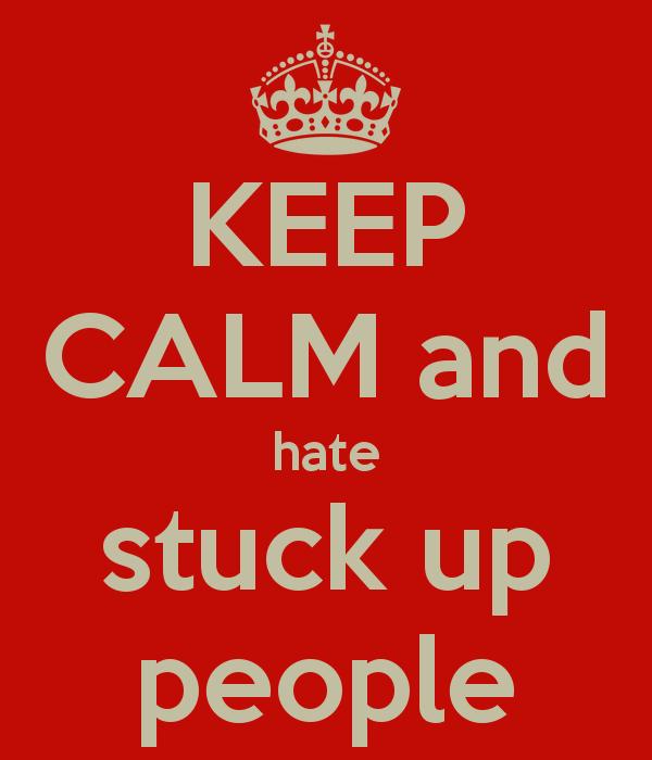 I Hate Stuck Up People Keep Calm And Hate Stuck Up People Keep