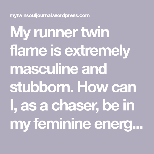 My runner twin flame is extremely masculine and stubborn  How can I