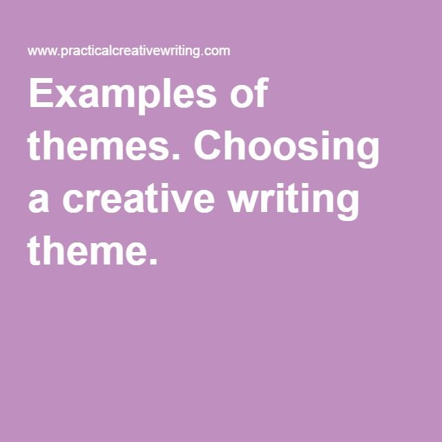 Examples Of Themes Choosing A Creative Writing Theme Writer Tips
