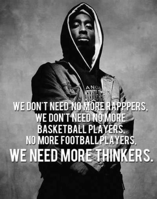 tupac shakur citater We need more thinkers. ~ Tupac | Activism | Tupac quotes, 2pac  tupac shakur citater
