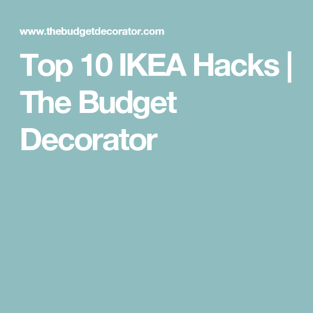 Top 10 IKEA Hacks | The Budget Decorator