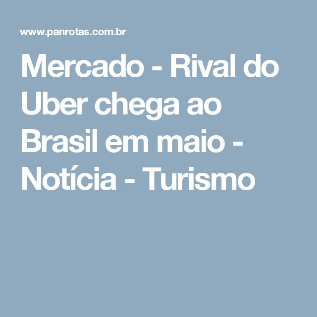 Mercado - Rival do Uber chega ao Brasil em maio - Notícia - Turismo