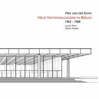 Ludwig Mies van Der Rohe Neue Nationalgalerie in Berlin 1962-1968 / Laura Pavia, Mario Ferrari