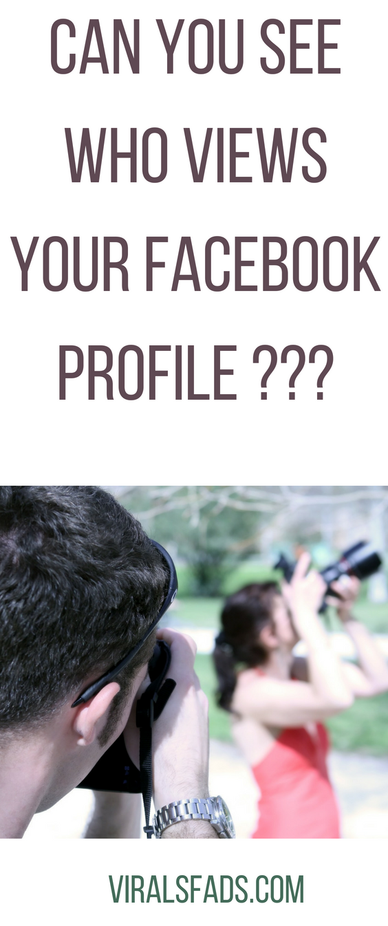 If you want to know who views your Facebook Profile often