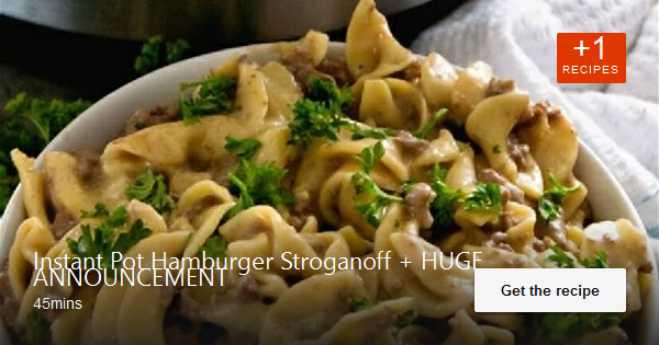 The recipe Instant Pot Hamburger Stroganoff + HUGE ANNOUNCEMENT could satisfy your American craving …