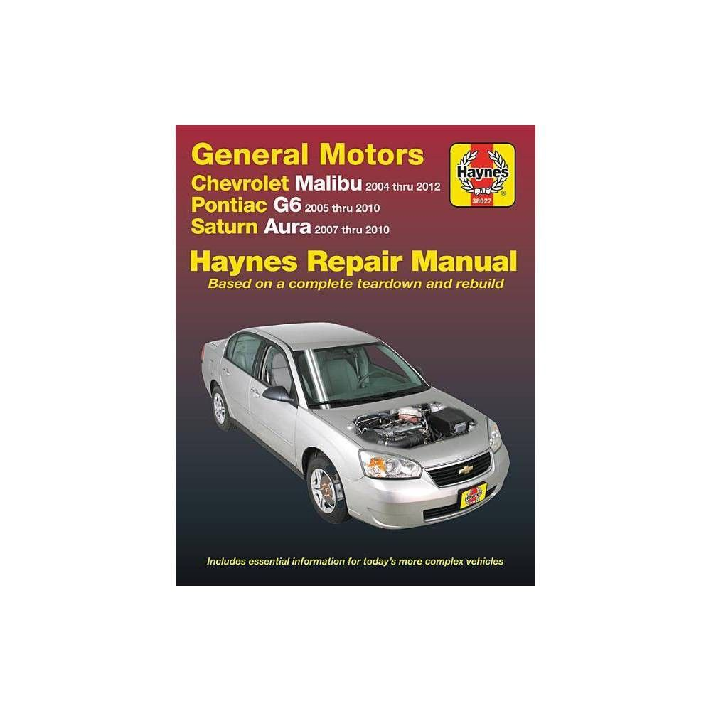 Chevrolet Malibu 2004 Thru 2012 Pontiac G6 2005 2010 Saturn Aura 2007 2010 Haynes Repair Manual Haynes Automotive 2nd Edition Paperback Chevrolet Malibu Pontiac Chevrolet Cobalt