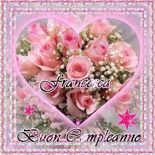 Risultati Immagini Per Buon Compleanno Francesca Buon Compleanno