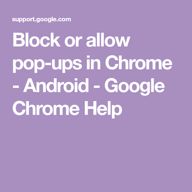 Block Or Allow Pop Ups In Chrome Android Google Chrome Help Pop Up Blocker Pop Chrome