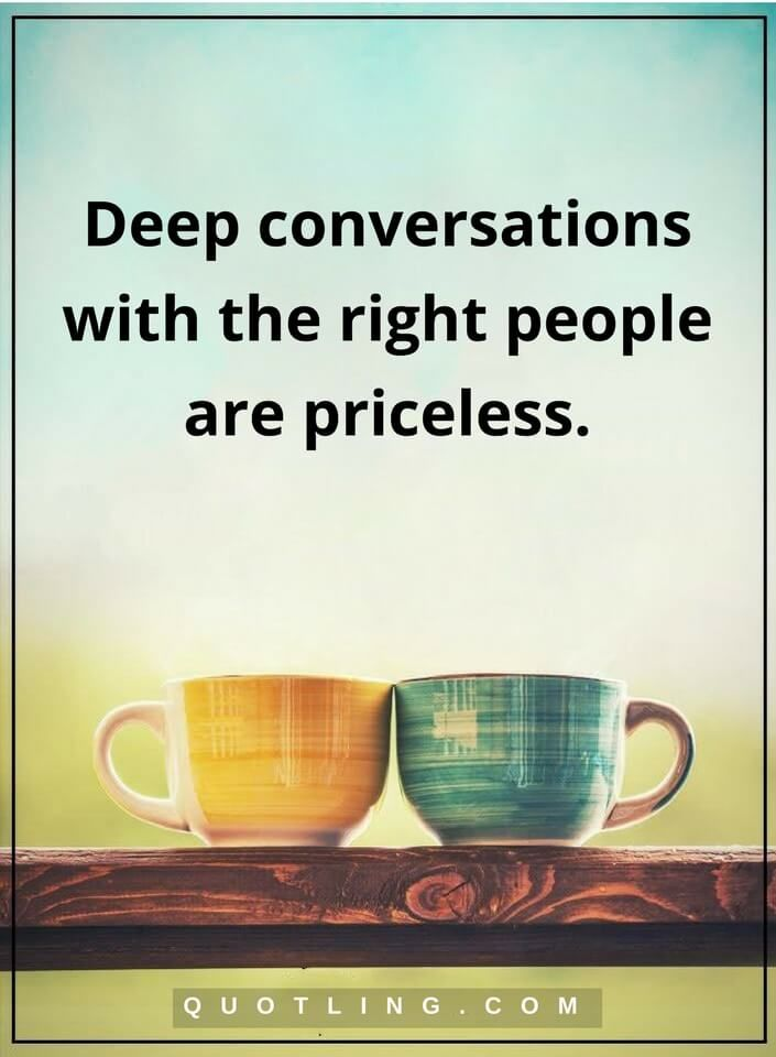 Conversation Quotes Deep Conversations With The Right People Are Classy Conversation Quotes