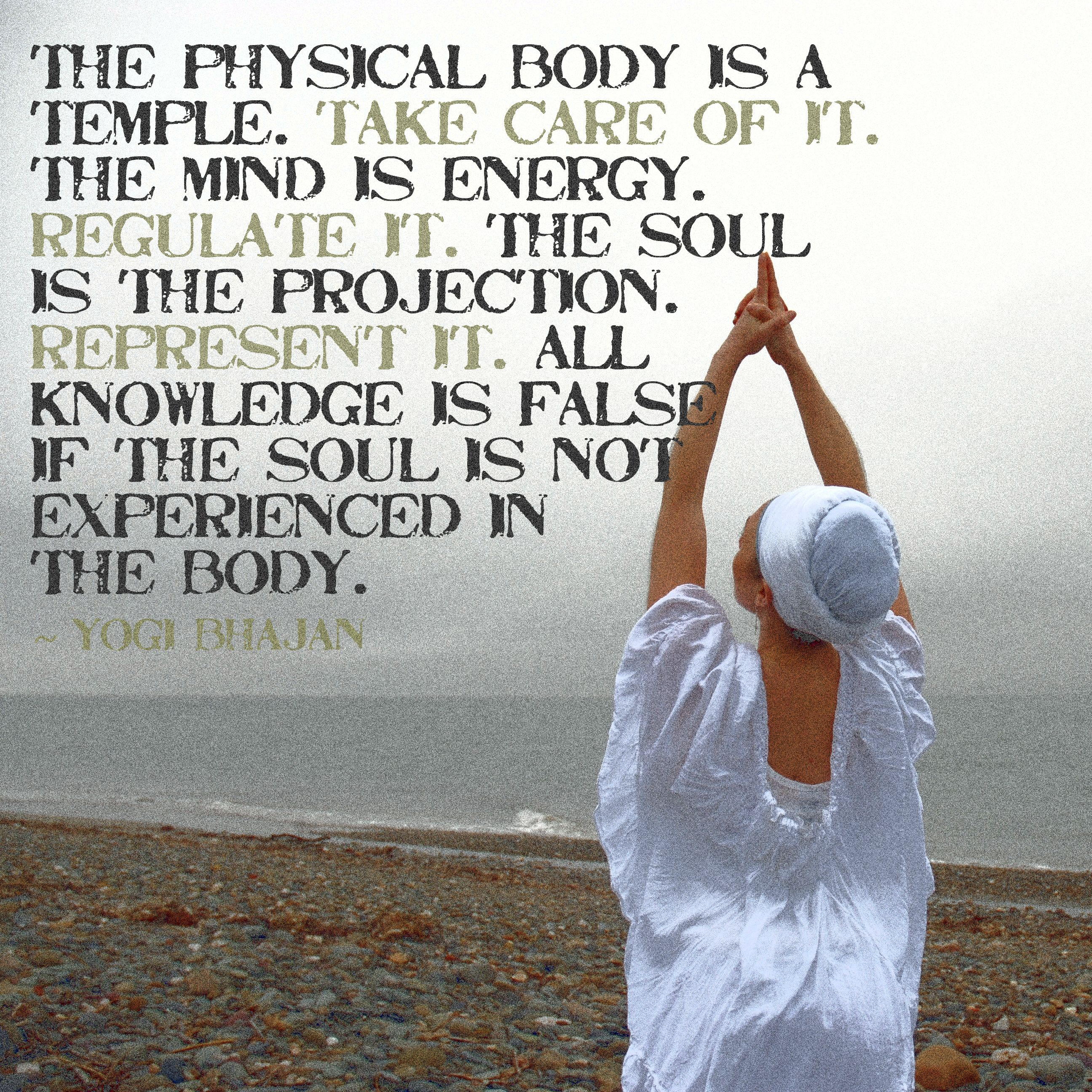 Body Quotes: The Physical Body Is A Temple, Take Care Of It .. The Mind