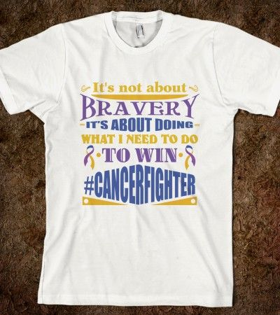 "Bladder Cancer powerful quote ""It's not about bravery, it's about doing what I need to do to win""  on shirts and gifts by CancerApparelGifts.Com #Awareness #BladderCancer"