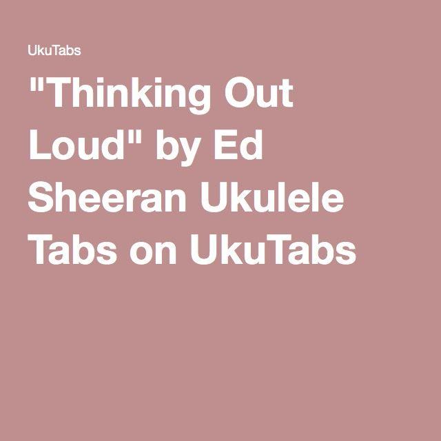 Thinking Out Loud By Ed Sheeran Ukulele Tabs On Ukutabs Ukulele