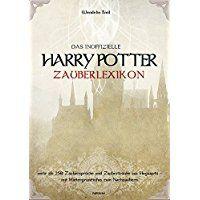 Das Inoffizielle Harry Potter Zauberlexikon: Mehr Als 250 Zaubersprüche Und  Zaubertränke Aus Hogwarts