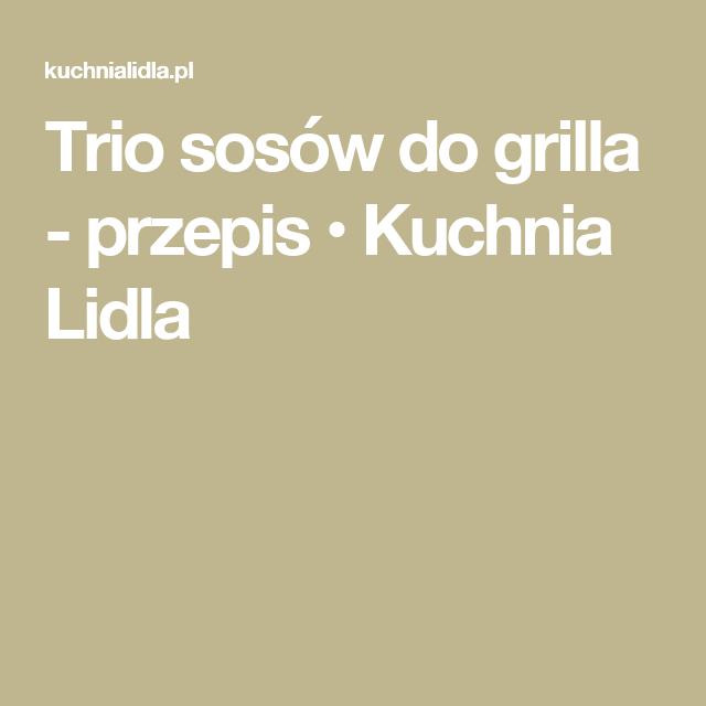 Trio Sosów Do Grilla Przepis Kuchnia Lidla Przepisy