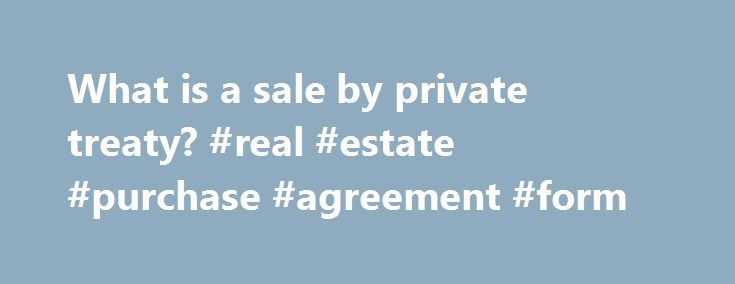 What is a sale by private treaty? #real #estate #purchase - purchase agreement forms