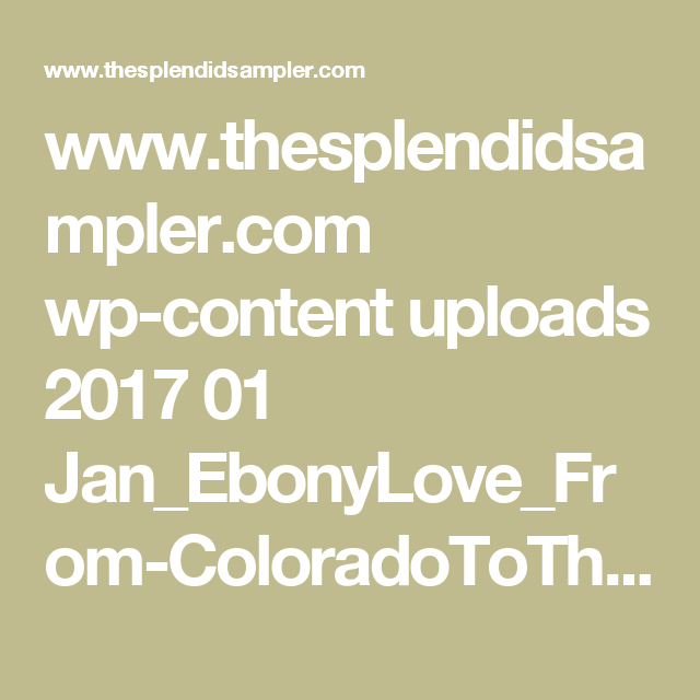 www.thesplendidsampler.com wp-content uploads 2017 01 Jan_EbonyLove_From-ColoradoToTheMidWest.pdf